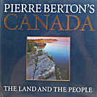 Pierre Berton's Canada: The Land and the…