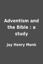 Adventism and the Bible : a study by Jay…