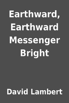 Earthward, Earthward Messenger Bright by…
