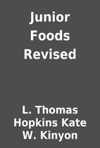 Junior Foods Revised by L. Thomas Hopkins…
