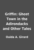 Griffin: Ghost Town in the Adirondacks and…