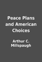 Peace Plans and American Choices by Arthur…