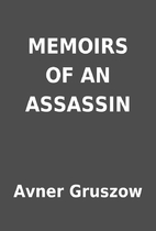 MEMOIRS OF AN ASSASSIN by Avner Gruszow