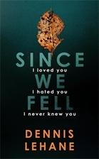 Since We Fell: A Novel by Dennis Lehane