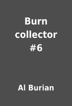 Burn collector #6 by Al Burian