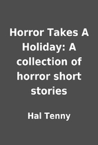Horror Takes A Holiday: A collection of…