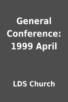 General Conference: 1999 April by LDS Church