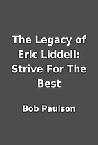 The Legacy of Eric Liddell: Strive For The…