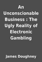 An Unconscionable Business : The Ugly…