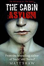 THE CABIN II: ASYLUM by Matt Shaw