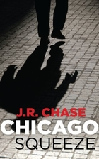 Chicago Squeeze by J.R. Chase