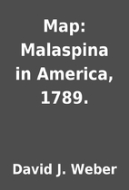 Map: Malaspina in America, 1789. by David J.…