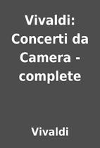 Vivaldi: Concerti da Camera - complete by…
