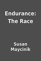 Endurance: The Race by Susan Maycinik