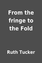 From the fringe to the Fold by Ruth Tucker