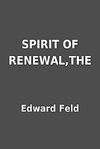 SPIRIT OF RENEWAL,THE by Edward Feld