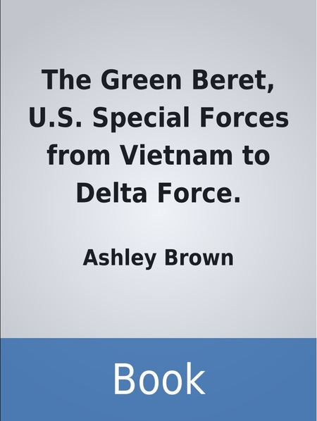 The Green Beret, U S  Special Forces from Vietnam to Delta