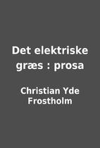 Det elektriske græs : prosa by Christian…