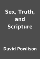 Sex, Truth, and Scripture by David Powlison