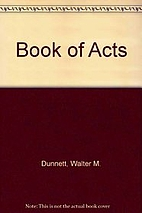 Book of Acts by Walter M. Dunnett