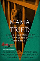 Mama Tried (Crime Fiction Inspired By Outlaw…