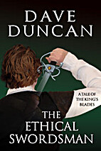 The Ethical Swordsman by Dave Duncan