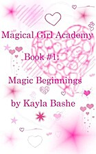 Magic Beginnings (Magical Girls Academy, #1)…
