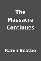 The Massacre Continues by Karen Beattie