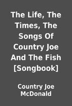 The Life, The Times, The Songs Of Country…