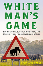 White Man's Game: Saving Animals, Rebuilding…