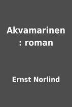 Akvamarinen : roman by Ernst Norlind