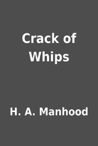 Crack of Whips by H. A. Manhood