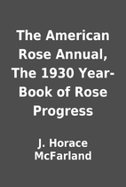 The American Rose Annual, The 1930 Year-Book…