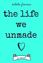 The Life We Unmade by Tabitha Freeman