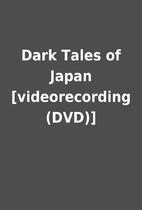 Dark Tales of Japan [videorecording (DVD)]