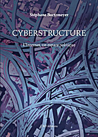 Cyberstructure : L'Internet, un espace…