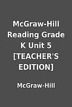 McGraw-Hill Reading Grade K Unit 5…