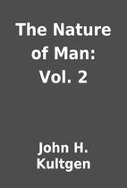 The Nature of Man: Vol. 2 by John H. Kultgen