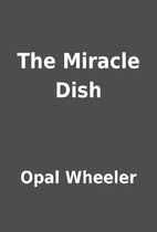 The Miracle Dish by Opal Wheeler