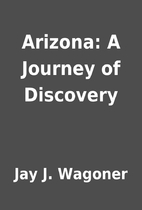 Arizona: A Journey of Discovery by Jay J.…