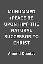 MUHUMMED (PEACE BE UPON HIM) THE NATURAL…