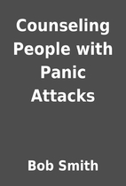 Counseling People with Panic Attacks by Bob…