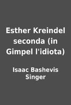 Esther Kreindel seconda (in Gimpel l'idiota)…