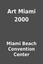 Art Miami 2000 by Miami Beach Convention…