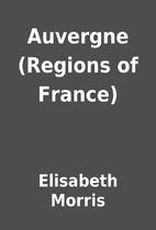 Auvergne (Regions of France) by Elisabeth…