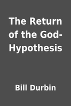 The Return of the God-Hypothesis by Bill…