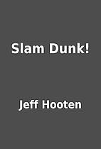 Slam Dunk! by Jeff Hooten