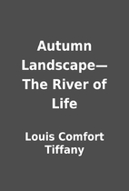 Autumn Landscape—The River of Life by…