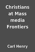 Christians at Mass media Frontiers by Carl…