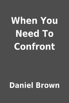 When You Need To Confront by Daniel Brown
